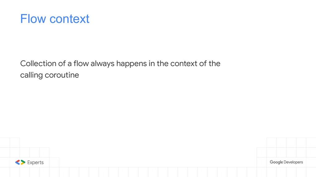 Flow context Collection of a flow always happen...