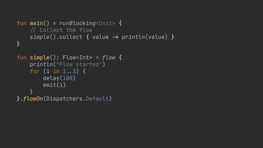 fun main() = runBlocking<Unit> {  // Collect th...