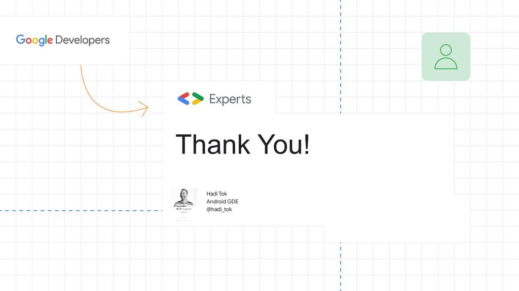 Thank You! Hadi Tok  Android GDE  @hadi_tok