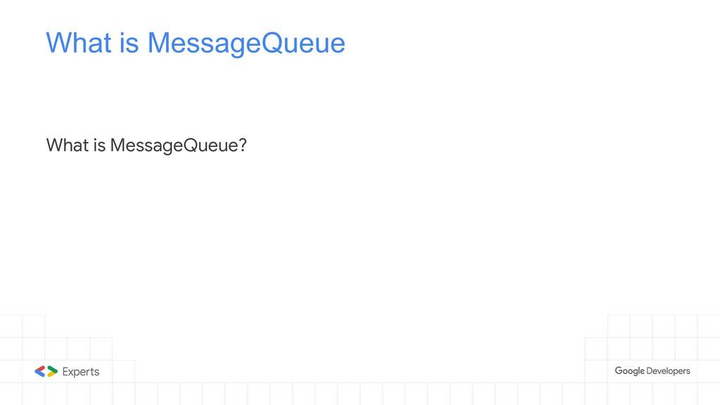 What is MessageQueue What is MessageQueue?
