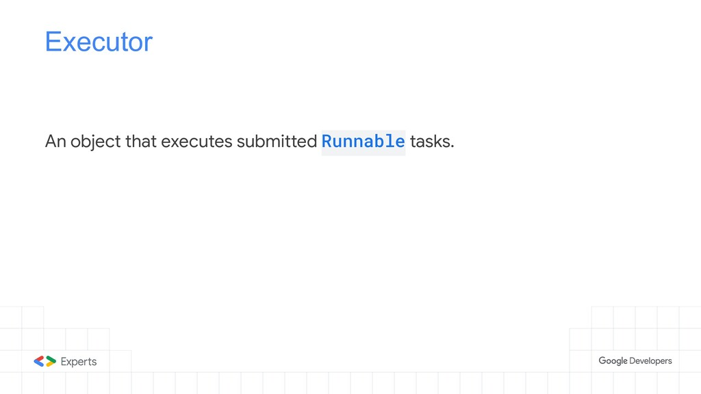 Executor An object that executes submitted Runn...