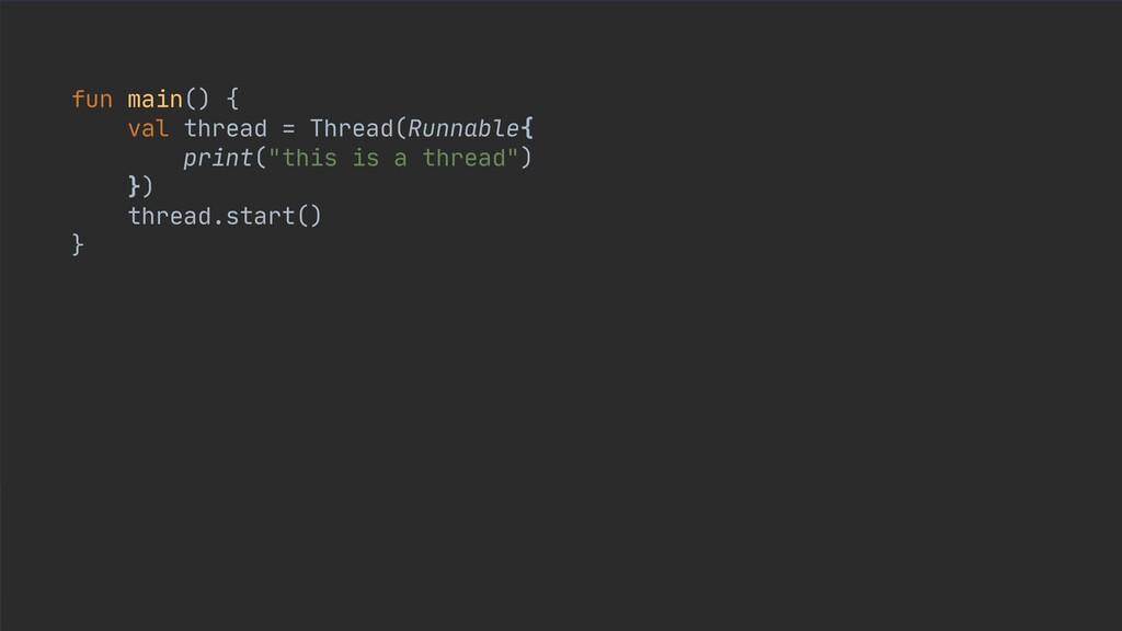 fun main() {  val thread = Thread(Runnable{  pr...