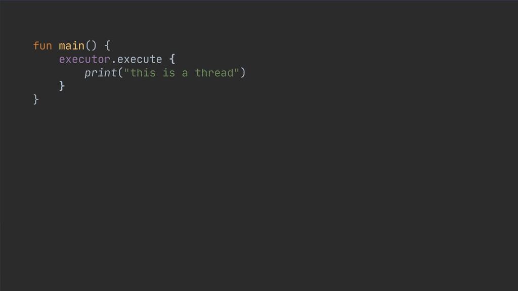 """fun main() {  executor.execute {  print(""""this i..."""