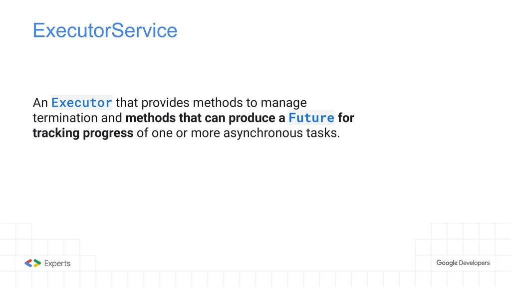 ExecutorService An Executor that provides metho...