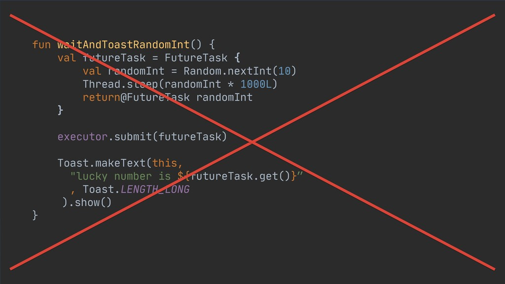 fun waitAndToastRandomInt() {  val futureTask =...