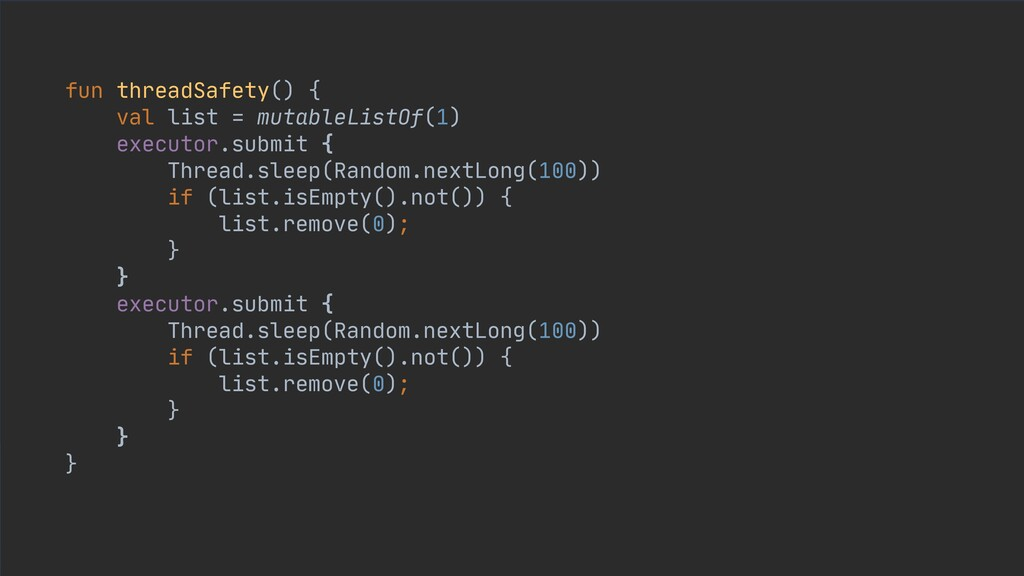 fun threadSafety() {  val list = mutableListOf(...