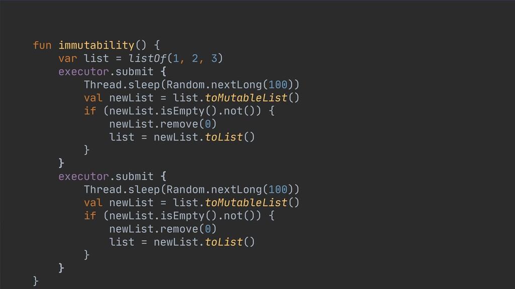 fun immutability() {  var list = listOf(1, 2, 3...