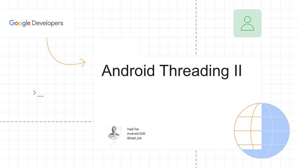 Hadi Tok  Android GDE  @hadi_tok Android Thread...