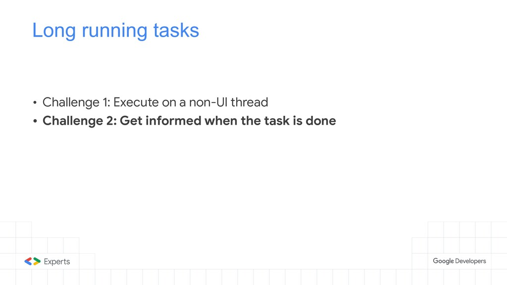 Long running tasks • Challenge 1: Execute on a ...