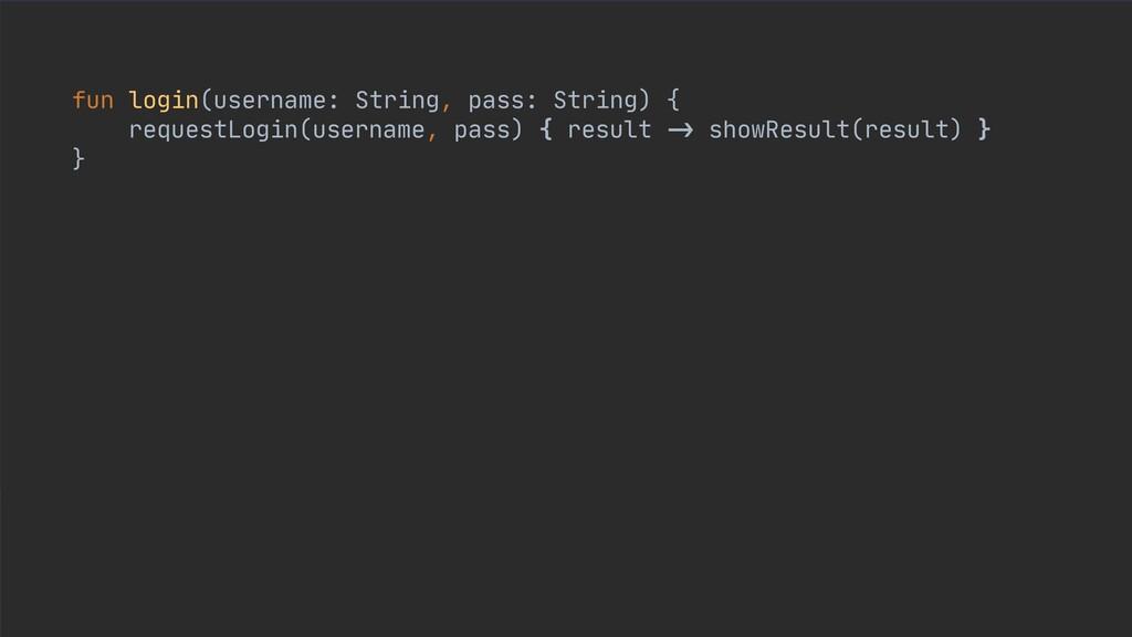fun login(username: String, pass: String) {  re...