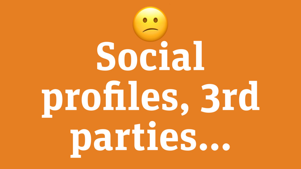 Social profiles, 3rd parties…