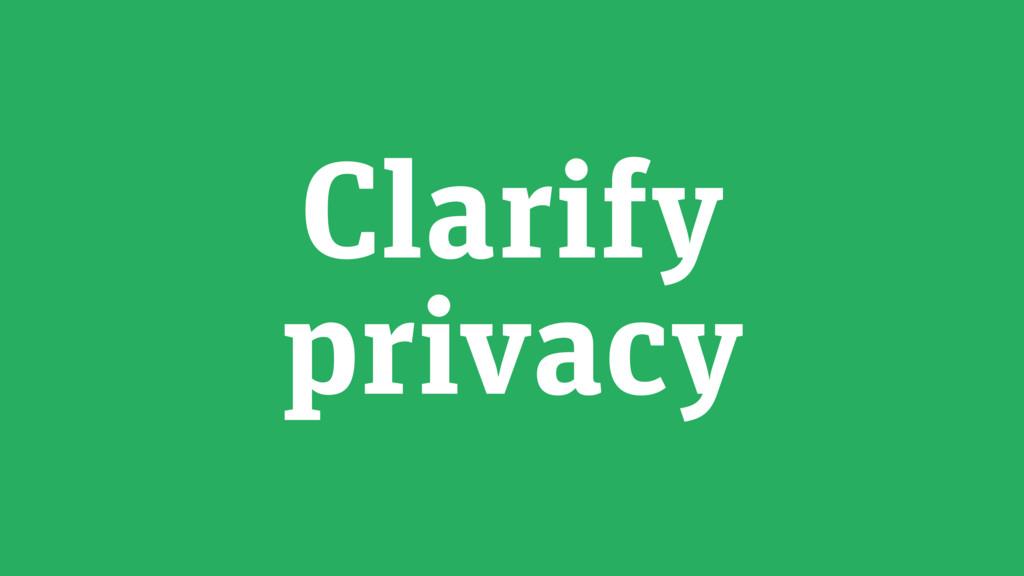 Clarify privacy