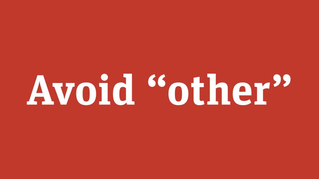 """Avoid """"other"""""""