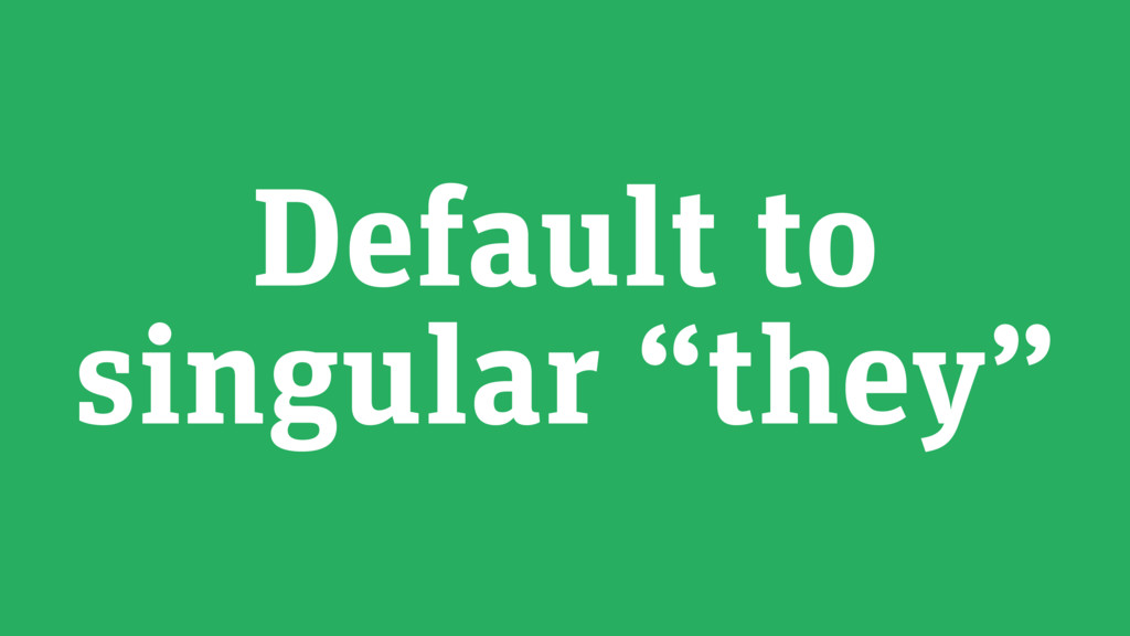 "Default to singular ""they"""