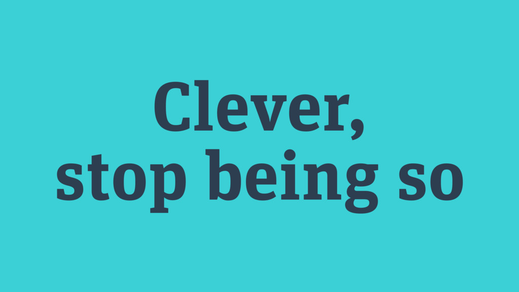 Clever, stop being so