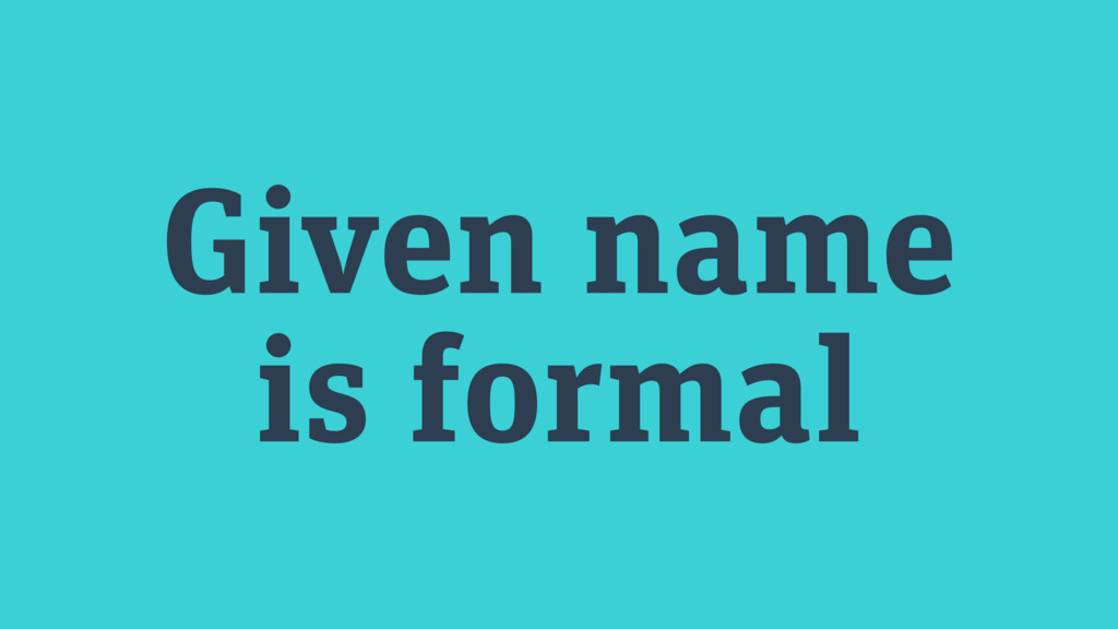 Given name is formal