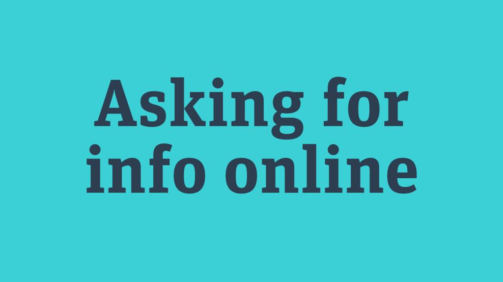 Asking for info online