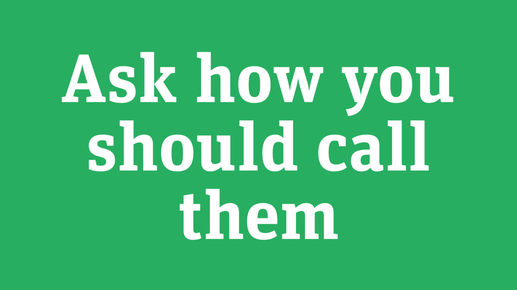 Ask how you should call them
