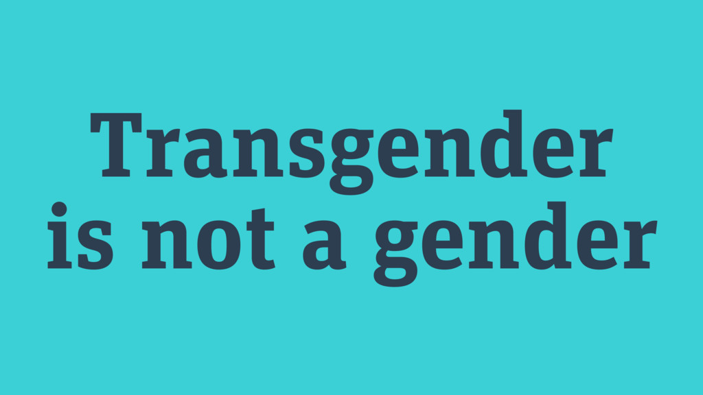 Transgender is not a gender