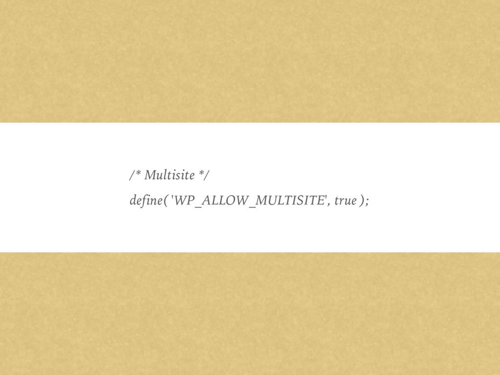 /* Multisite */ define( 'WP_ALLOW_MULTISITE', t...