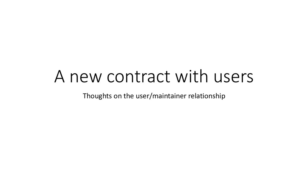 A new contract with users Thoughts on the user/...