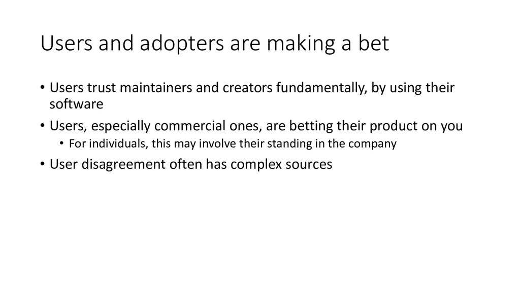 Users and adopters are making a bet • Users tru...
