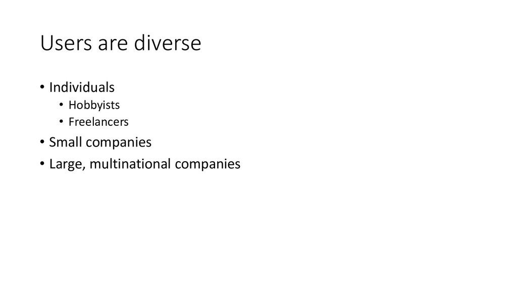 Users are diverse • Individuals • Hobbyists • F...