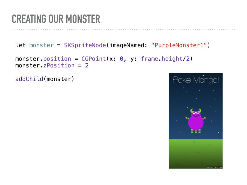 CREATING OUR MONSTER let monster = SKSpriteNode...