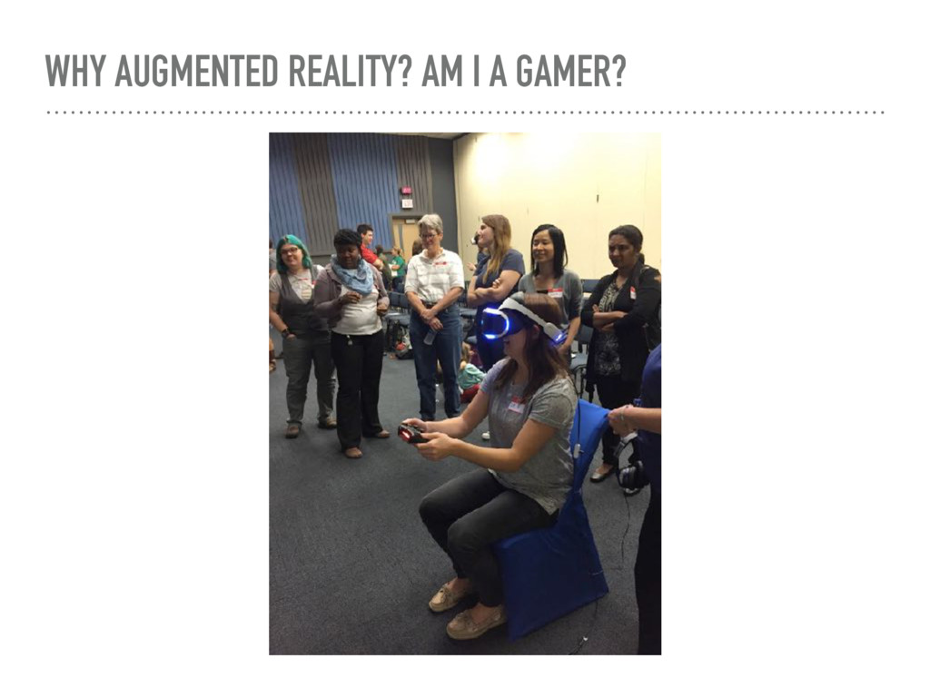 WHY AUGMENTED REALITY? AM I A GAMER?