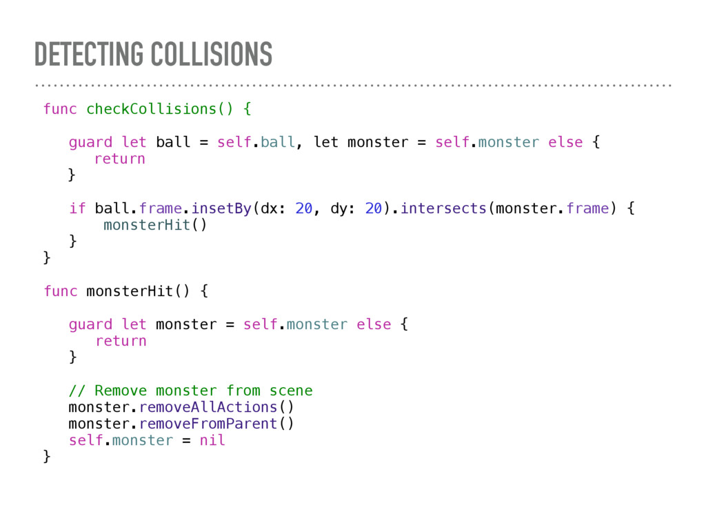 DETECTING COLLISIONS func checkCollisions() { g...
