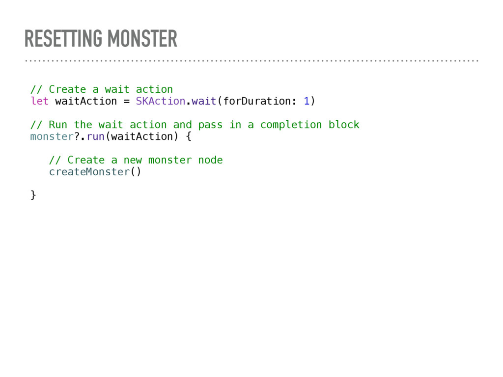 RESETTING MONSTER // Create a wait action let w...