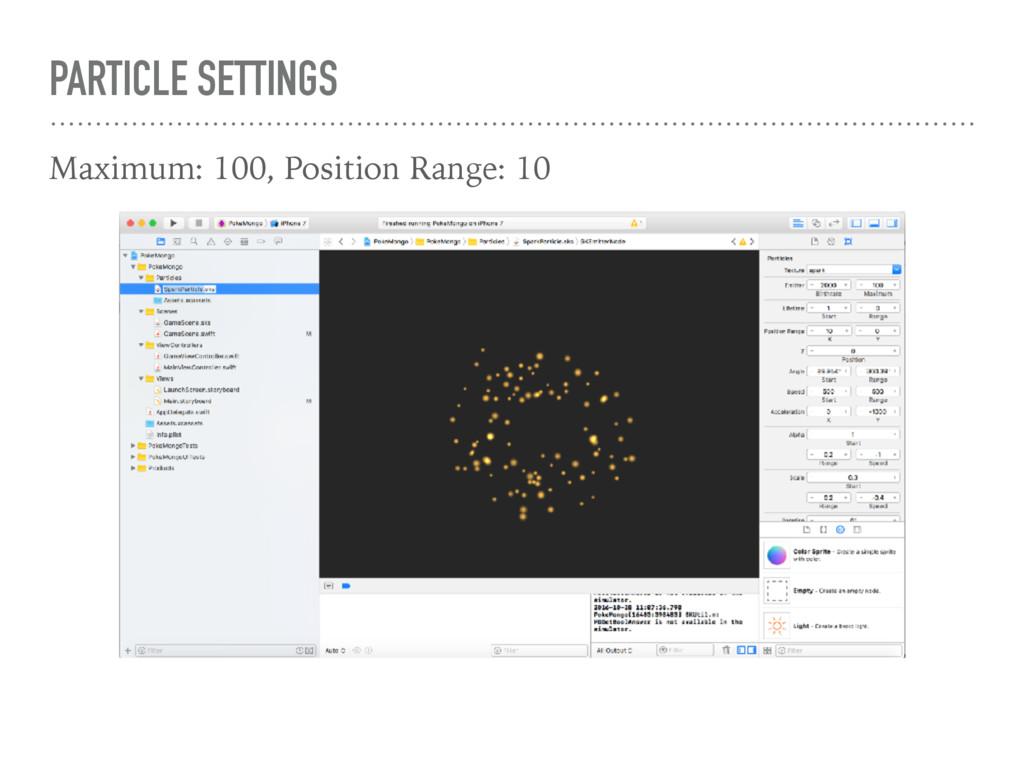 PARTICLE SETTINGS Maximum: 100, Position Range:...