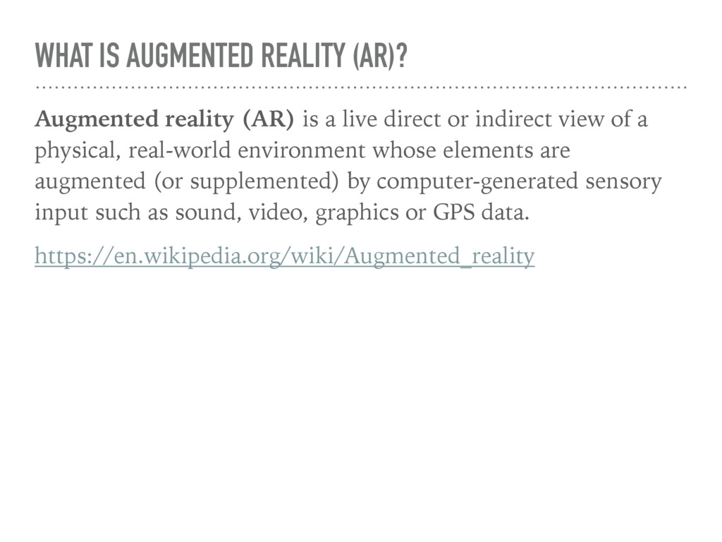 WHAT IS AUGMENTED REALITY (AR)? Augmented reali...