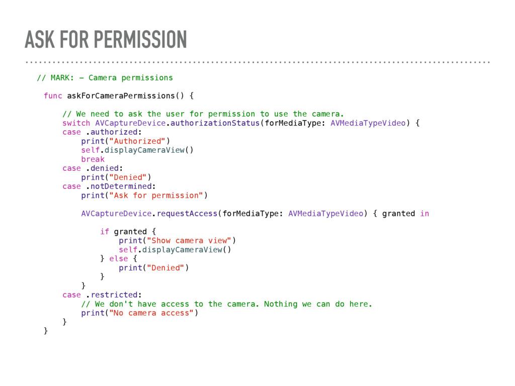 ASK FOR PERMISSION // MARK: - Camera permission...