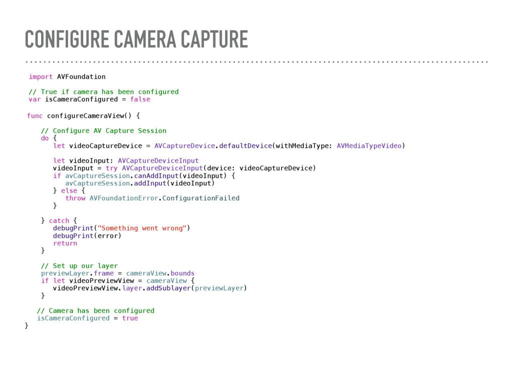 CONFIGURE CAMERA CAPTURE import AVFoundation //...