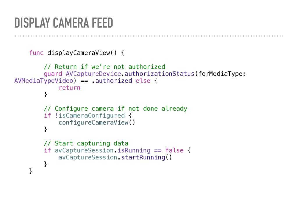 DISPLAY CAMERA FEED func displayCameraView() { ...