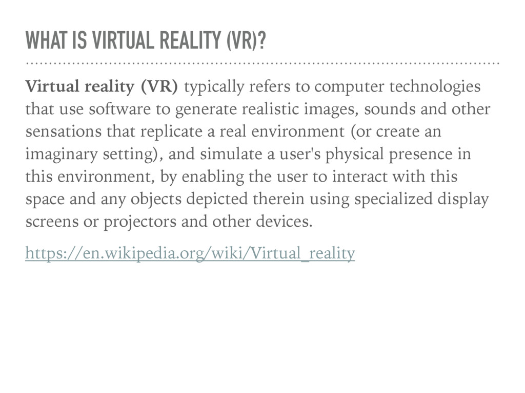 WHAT IS VIRTUAL REALITY (VR)? Virtual reality (...