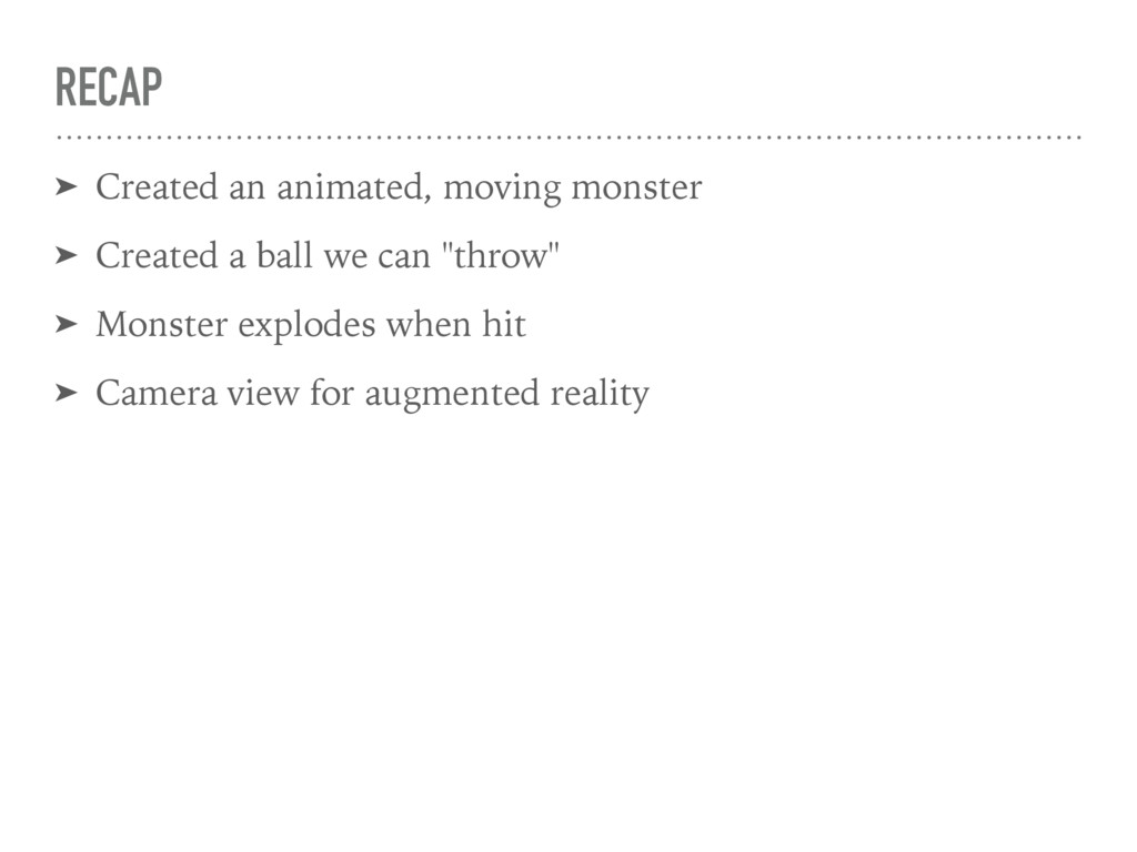 RECAP ➤ Created an animated, moving monster ➤ C...