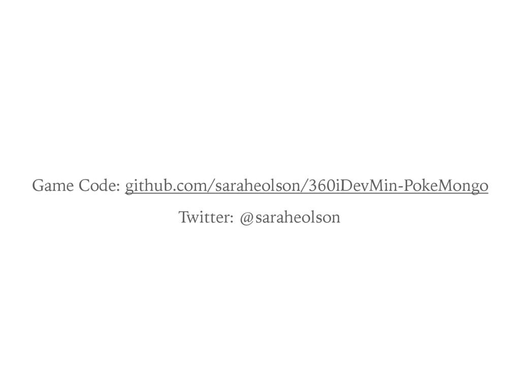 Game Code: github.com/saraheolson/360iDevMin-Po...