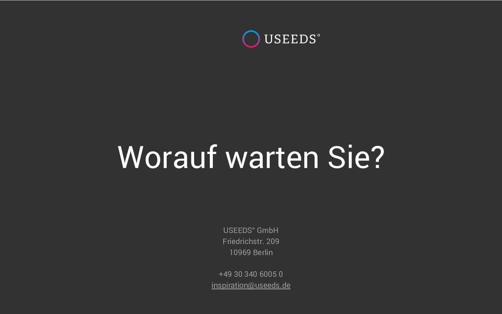 Worauf warten Sie? USEEDS° GmbH Friedrichstr. 2...
