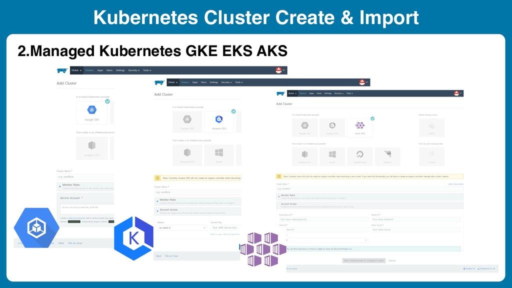 Kubernetes Cluster Create & Import 2.Managed Ku...
