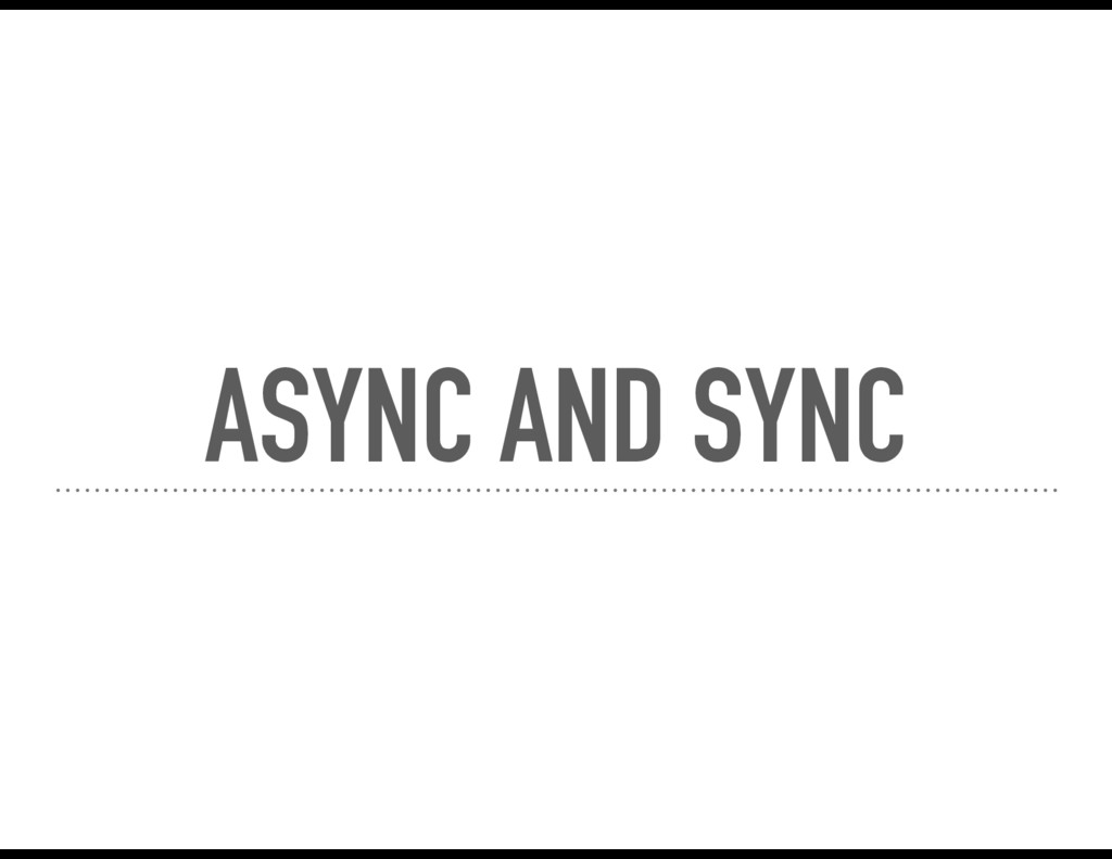 ASYNC AND SYNC