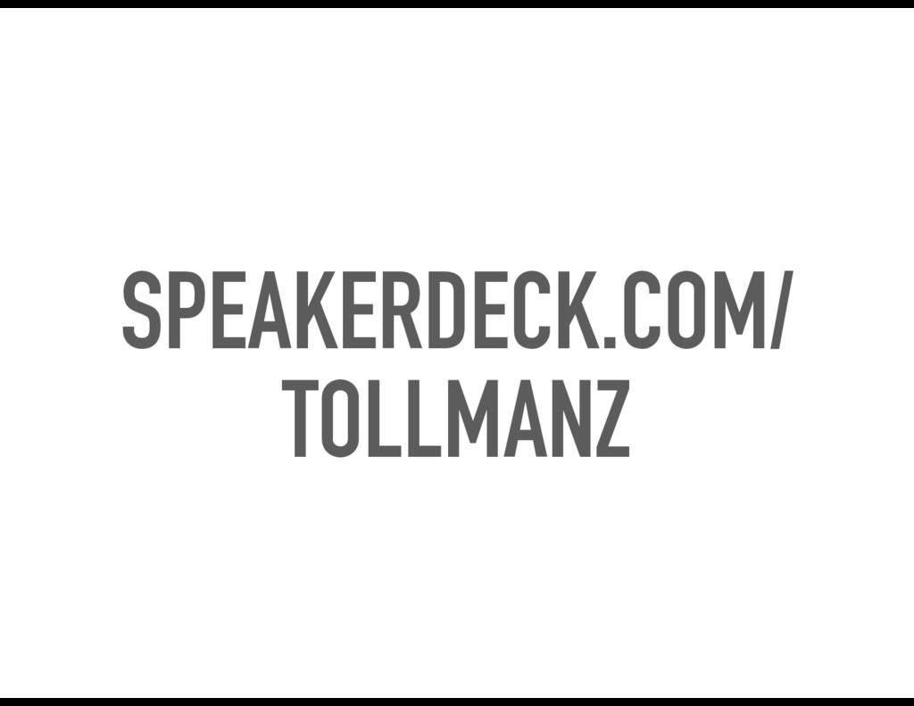SPEAKERDECK.COM/ TOLLMANZ