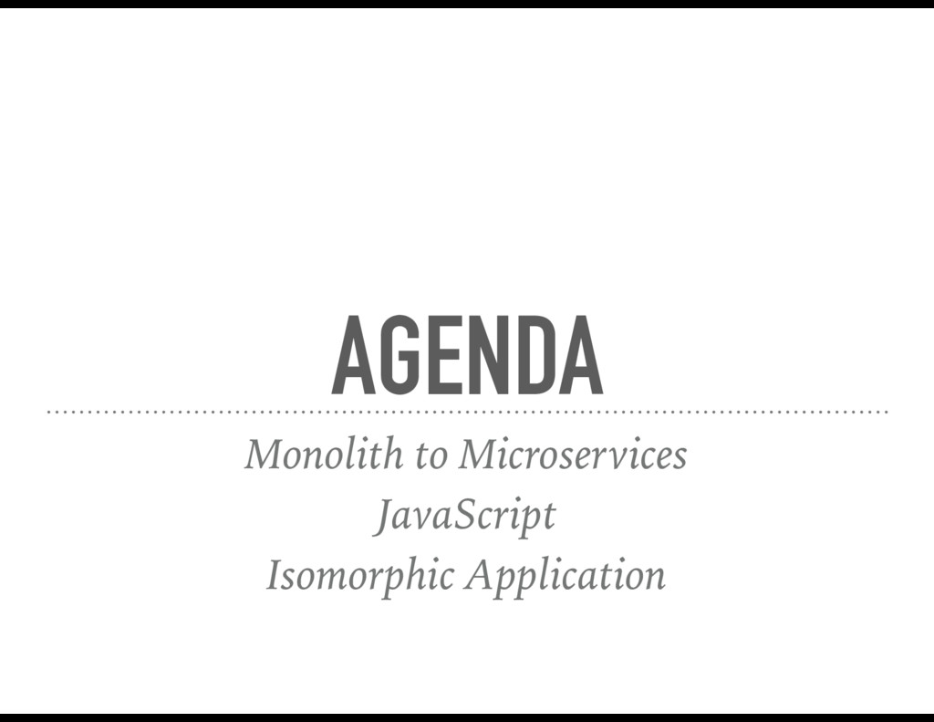 AGENDA Monolith to Microservices JavaScript Iso...