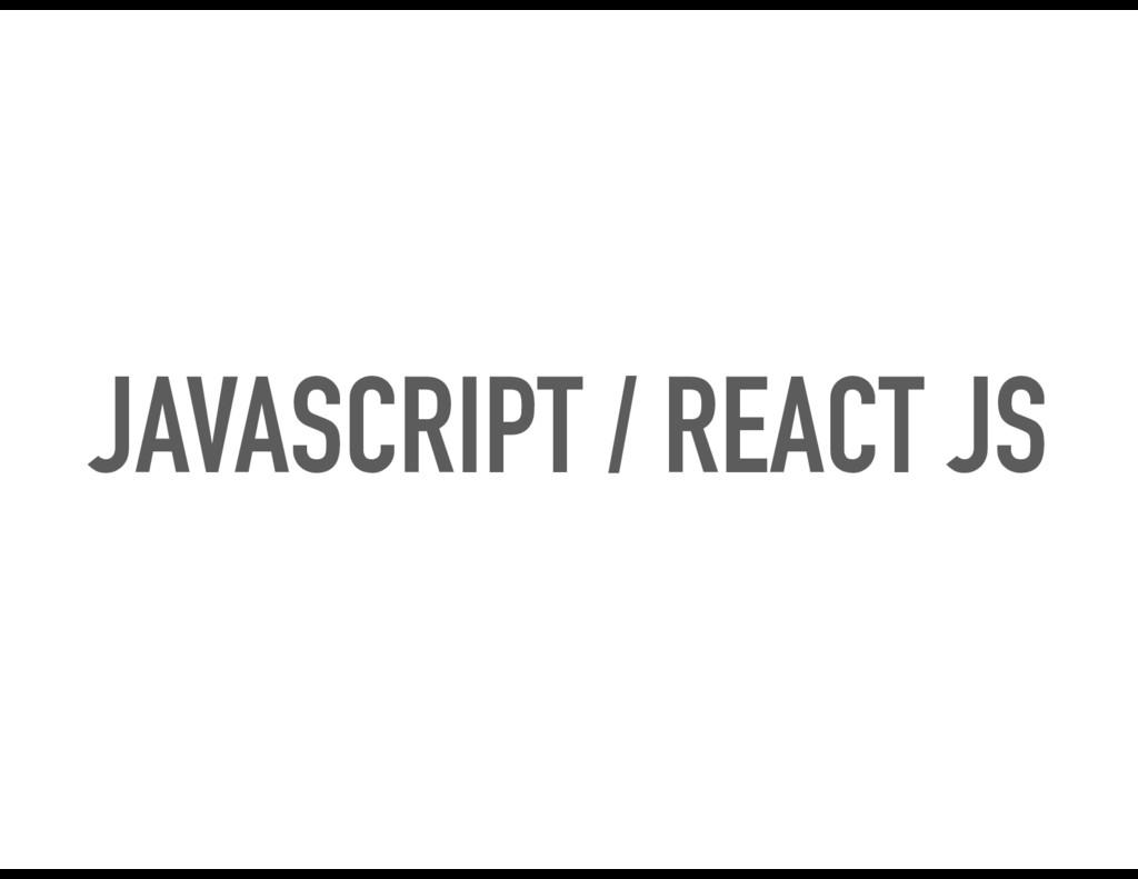 JAVASCRIPT / REACT JS