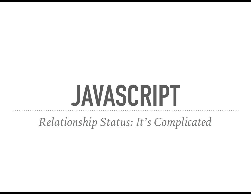 JAVASCRIPT Relationship Status: It's Complicated