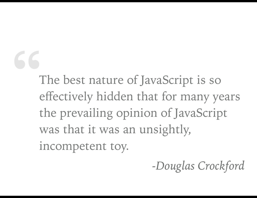 """""""The best nature of JavaScript is so effectively..."""