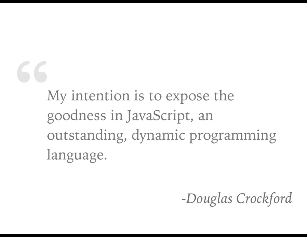 """""""My intention is to expose the goodness in Java..."""