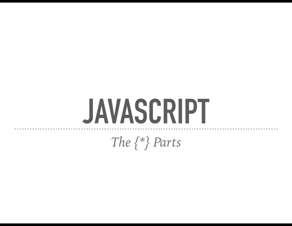 JAVASCRIPT The {*} Parts