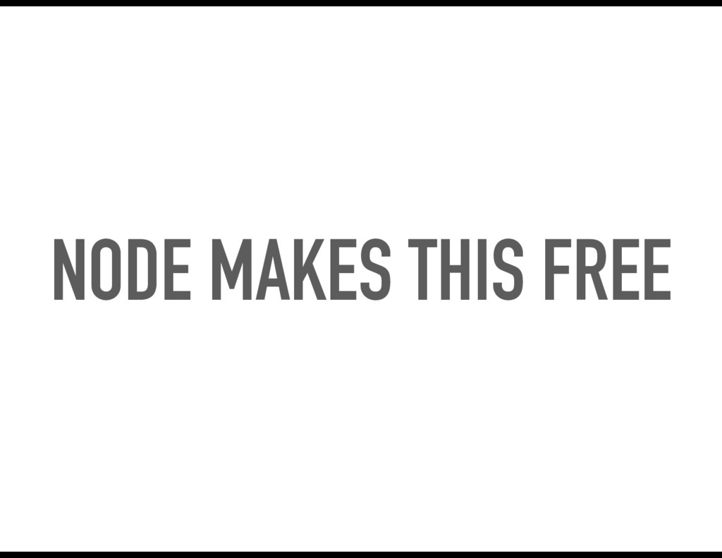 NODE MAKES THIS FREE